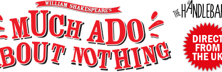 Much Ado About Nothing, Sunday 23rd and Monday 24th October